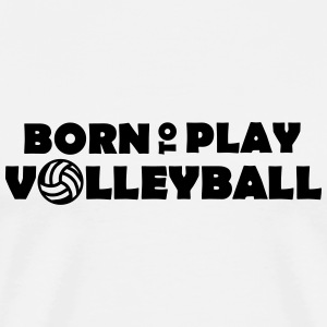 Born to play Volleyball Tröjor - Camiseta premium hombre