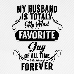 My Husband Is Totally My Most Favorite Guy T-Shirts - Baseball Cap