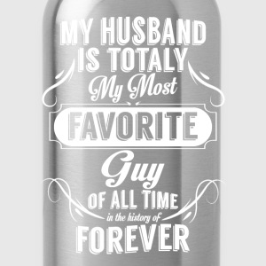 My Husband Is Totally My Most Favorite Guy T-Shirts - Water Bottle