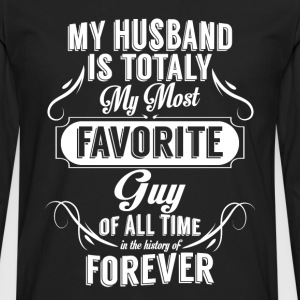 My Husband Is Totally My Most Favorite Guy T-Shirts - Men's Premium Longsleeve Shirt