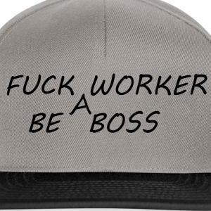 Fck a Worker be a boss - Snapback Cap