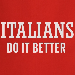 Italians do it better Magliette - Grembiule da cucina