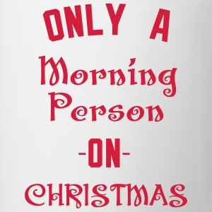 Only A morning person on Christmas T-Shirts - Mug