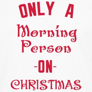 Only A morning person on Christmas T-Shirts - Men's Premium Longsleeve Shirt