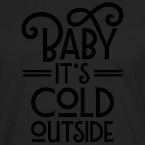 Baby It's Cool Outside T-Shirts - Männer Premium Langarmshirt