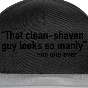 That clean shaved guy looks so manly T-Shirts - Snapback Cap