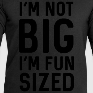 I'm not big I'm fun sized T-Shirts - Men's Sweatshirt by Stanley & Stella