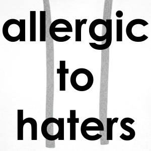 Allergic to haters T-Shirts - Men's Premium Hoodie