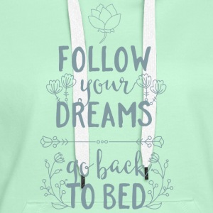 Follow your dreams-go back to bed Schlafen Träumen T-shirts - Dame Premium hættetrøje