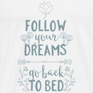 Follow your dreams-go back to bed Schlafen Träumen Top - Maglietta Premium da uomo