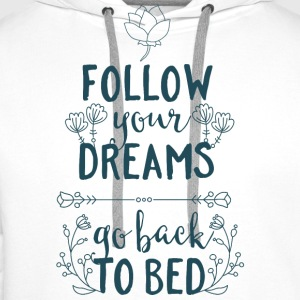 Follow your dreams, go back to bed - Schlafen Bett T-Shirts - Männer Premium Hoodie
