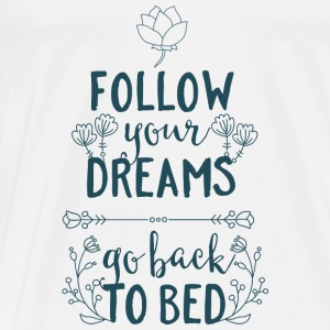 Follow your dreams, go back to bed - Schlafen Bett Tops - Männer Premium T-Shirt