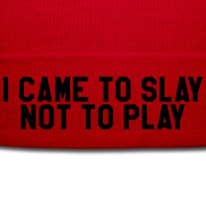 I came to slay not to play T-Shirts - Winter Hat