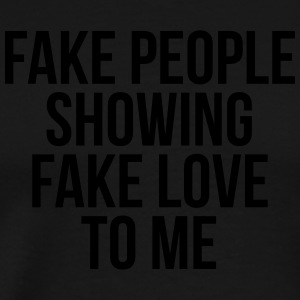 Fake people showing fake love to me Hoodies & Sweatshirts - Men's Premium T-Shirt
