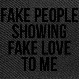 Fake people showing fake love to me Hoodies & Sweatshirts - Snapback Cap