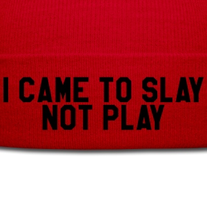 I came to slay not play T-Shirts - Winter Hat