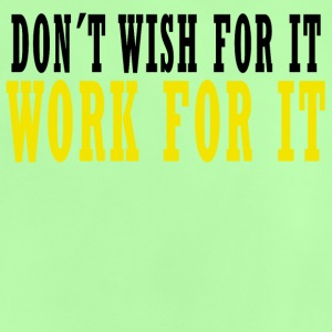 Don´t wish for it, work for it T-Shirts - Baby T-Shirt