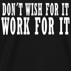 Don´t Wish for it Work For It Langarmshirts - Männer Premium T-Shirt