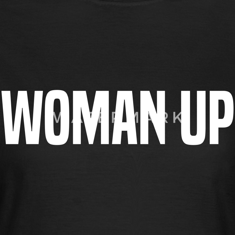Woman Up T-Shirts - Women's T-Shirt