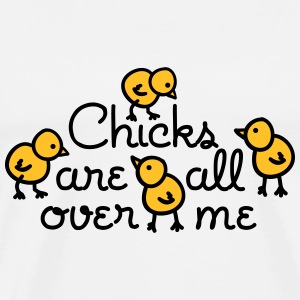 Chicks are all over me Jacka - Premium-T-shirt herr