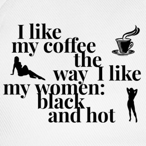 I like my coffee and women black and hot -graphics - Baseballcap