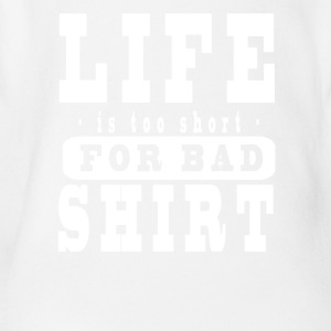 Life Is Too Short For Bad Shirt Langarmshirts - Baby Bio-Kurzarm-Body