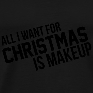 All I want for christmas is makeup Mugs & Drinkware - Men's Premium T-Shirt