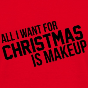 All I want for christmas is makeup Mugs & Drinkware - Men's T-Shirt