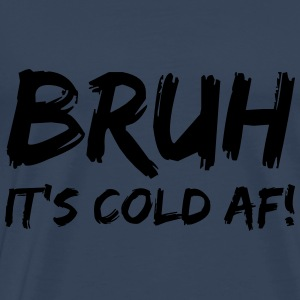 Bruh it's cold af Hoodies & Sweatshirts - Men's Premium T-Shirt
