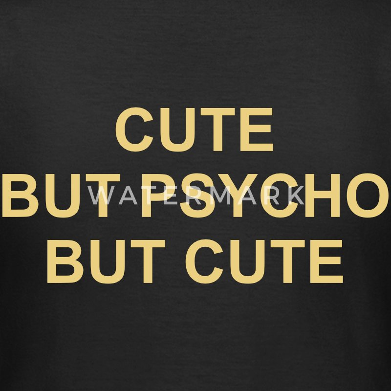 Cute but psycho but cute T-shirts - Vrouwen T-shirt