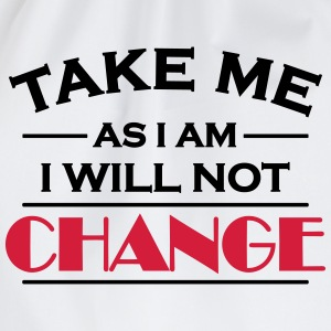 Take me as I am! I will not change! T-shirts - Gymtas