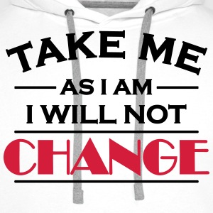Take me as I am! I will not change! T-shirts - Premiumluvtröja herr