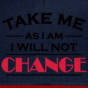 Take me as I am! I will not change! T-shirts - Snapbackkeps
