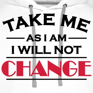 Take me as I am! I will not change! Shirts met lange mouwen - Mannen Premium hoodie