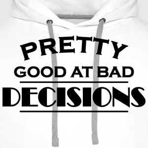 Pretty good at bad decisions T-Shirts - Männer Premium Hoodie