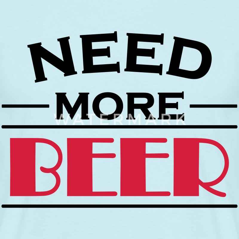Need more beer! Tee shirts - T-shirt Homme