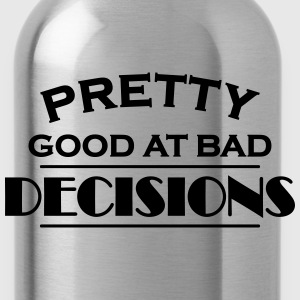Pretty good at bad decisions T-Shirts - Water Bottle