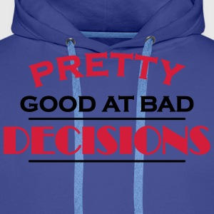 Pretty good at bad decisions Magliette - Felpa con cappuccio premium da uomo