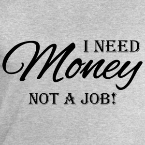 I need money! Not a job! T-shirts - Herresweatshirt fra Stanley og Stella