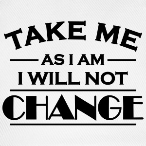 Take me as I am! I will not change! T-shirts - Basebollkeps