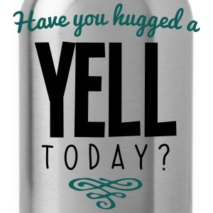 have you hugged a yell name today - Water Bottle