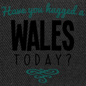 have you hugged a wales name today - Snapback Cap