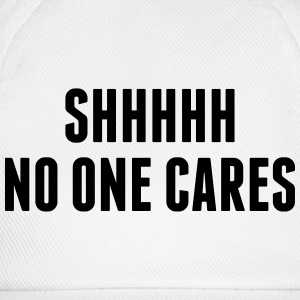 Shhhh No One Cares T-Shirts - Baseball Cap