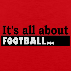 Its all about Football - Männer Premium Tank Top