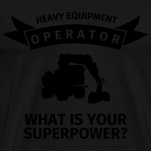Heavy Equipment Operator - What is Your Superpower Tröjor - Premium-T-shirt herr