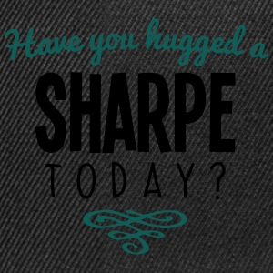 have you hugged a sharpe name today - Snapback Cap