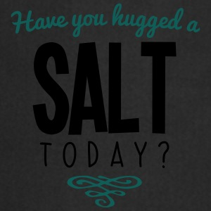 have you hugged a salt name today - Cooking Apron