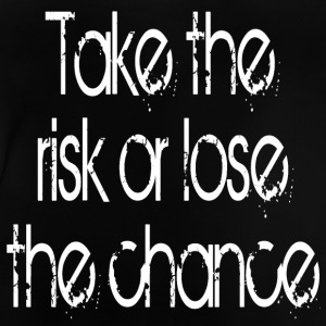 Take The Risk or lose the Chance Langarmshirts - Baby T-Shirt
