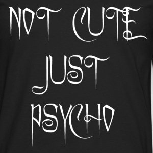 Not Cute Just Psycho T-Shirts - Männer Premium Langarmshirt