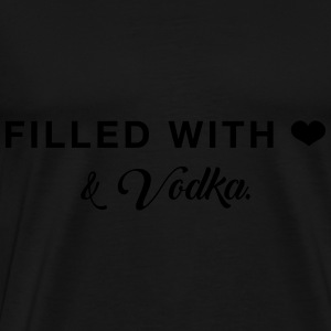 Filled with Love ... and Vodka Hoodies & Sweatshirts - Men's Premium T-Shirt